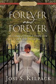 Forever and forever: the courtship of Henry Longfellow and Fanny Appleton cover image