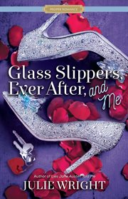 Glass slippers, ever after, and me cover image