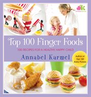 Top 100 finger foods. 100 Recipes for a Healthy, Happy Child cover image