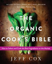 The organic cook's bible : how to select and cook the best ingredients on the market cover image
