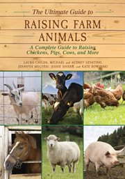 The ultimate guide to raising farm animals : a complete guide to raising chickens, pigs, cows, and more cover image