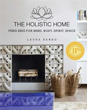Holistic home : feng shui for mind, body, spirit, space cover image