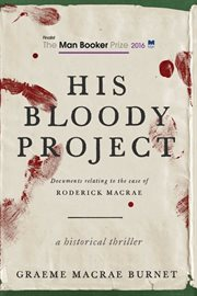 His bloody project : documents relating to the case of Roderick Macrae, a historical thriller cover image