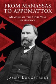 From Manassas to Appomattox : memoirs of the Civil War in America cover image