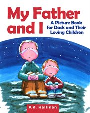 My father and i : a picture book for dads and their loving children cover image
