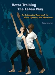 Actor training the Laban way : an integrated approach to voice, speech, and movement cover image