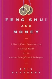 Feng shui and money : a nine week program for creating wealth using ancient principals and techniques cover image