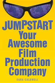 Jumpstart Your Awesome Film Production Company cover image