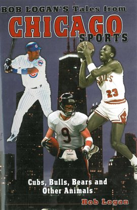 Bob Logan's Tales from Chicago Sports
