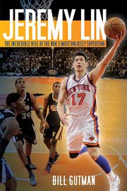 Jeremy Lin : the incredible rise of the NBA's most unlikely superstar cover image