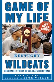 Game of My Life Kentucky Wildcats : Memorable Stories of Wildcats Basketball cover image