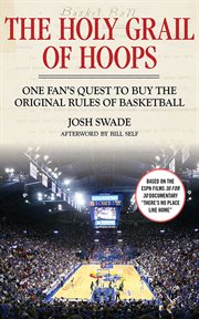 The Holy Grail of Hoops : One Fan's Quest to Buy the Original Rules of Basketball cover image
