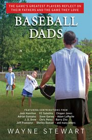 Baseball Dads : the Game's Greatest Players reflect on Their Fathers and the Game They Love cover image