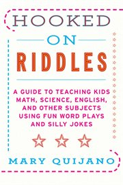 Hooked on riddles : a guide to teaching kids math, science, English, and other subjects using fun word plays and silly jokes cover image