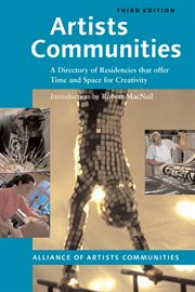 Artists communities : a directory of residencies that offer time and space for creativity cover image