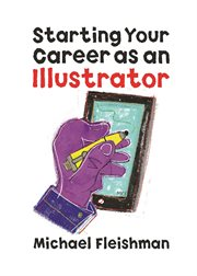 Starting your career as a freelance illustrator or graphic designer cover image