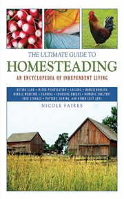 The ultimate guide to homesteading : an encyclopedia for independent living cover image
