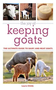 The joy of keeping goats : the ultimate guide to dairy and meat goats cover image