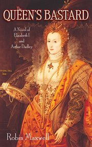 The Queen's Bastard : a Novel of Elizabeth I and Arthur Dudley cover image