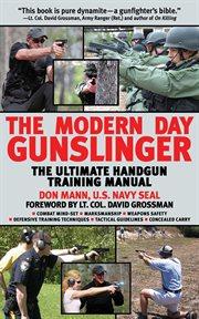 The modern day gunslinger : the ultimate handgun training manual cover image
