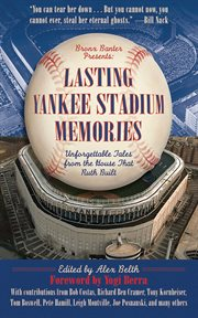 Lasting Yankee Stadium memories : unforgettable tales from the house that Ruth built cover image