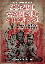 The ultimate book of zombie warfare and survival : a reference guide to all aspects of the living dead cover image