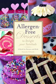 Allergen-free desserts to delight your taste buds : a book for parents and kids cover image