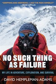 No such thing as failure : my life in adventure, exploration, and survival cover image