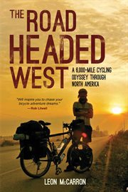The Road Headed West : a 6,000-mile Cycling Odyssey Through North America cover image