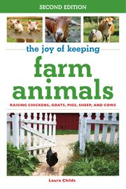 The joy of keeping farm animals : raising chickens, goats, pigs, sheep, and cows cover image