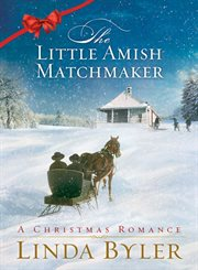 The little Amish matchmaker : a Christmas romance cover image