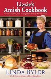 Lizzie's Amish Cookbook : Favorite Recipes From Three Generations Of Amish Cooks! cover image