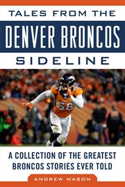Tales from the Denver Broncos sideline : a collection of the greatest Bronco stories ever told cover image