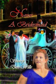 Never a bridesmaid cover image