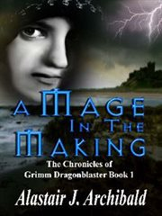 A mage in the making. Book 1 of The chronicles of Grimm Dragonblaster cover image