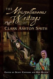 The Miscellaneous Writings of Clark Ashton Smith