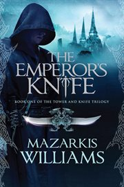 The emperor's knife: book one of the Tower and knife trilogy cover image