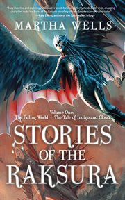Stories of the Raksura. Volume 1, The falling world & The tale of Indigo and Cloud cover image