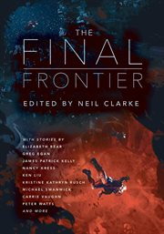 The final frontier : stories of exploring space, colonizing the universe, and first contact cover image