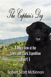 The Captain's Dog: A Dog's View of the Lewis and Clark Expedition Part 1