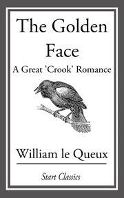 "The golden face: a great ""crook"" romance cover image"