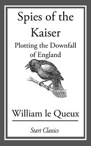 Spies of the Kaiser: plotting the downfall of England cover image