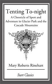 Tenting to-night: a chronicle of sport and adventure in Glacier Park and the Cascade Mountains cover image