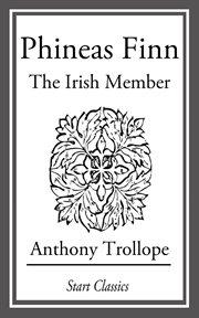 Phineas Finn: the Irish Member cover image
