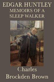 Edgar Huntly, or, Memoirs of a Sleepwalker cover image