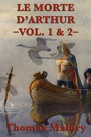 Le morte d'Arthur, Vol. 1 & 2 cover image