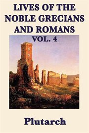 Lives of the Noble Grecians and Romans Vol 4 cover image