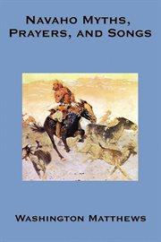 Navaho Myths, Prayers and Songs