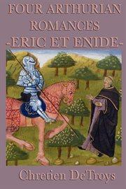 Four Arthurian Romances - Eric Et Enide