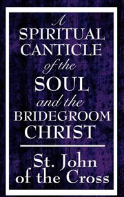 A spiritual canticle of the soul and the bridegroom Christ cover image
